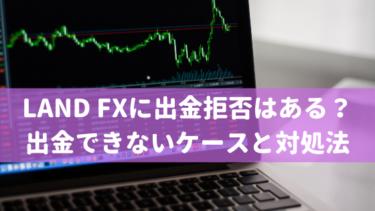 LAND FXに出金拒否はある?出金できないケースと対処法